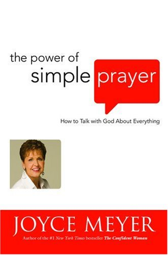 The Power of Simple Prayer: How to Talk with God about Everythin