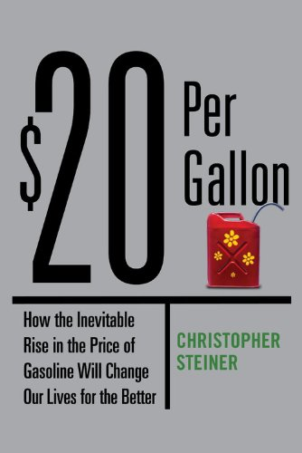 $20 Per Gallon: How the Inevitable Rise in the Price of Gasoline Will Change Our Lives for the Better