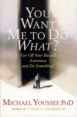 You Want Me to Do What?: Get Off Your Blessed Assurance and Do Something! (Faith Words)