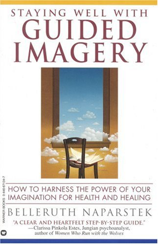 Staying Well With Guided Imagery: How to Harness the Power of Your Imagination for Health and Healing