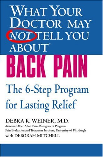 What Your Doctor May Not Tell You About Back Pain: The 6-Step Program for Lasting Relief