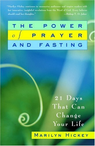 The Power of Prayer and Fasting: 21 Days That Can Change Your Life