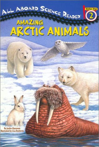 Amazing Arctic Animals (All Aboard Science Reader, Station Stop 2)