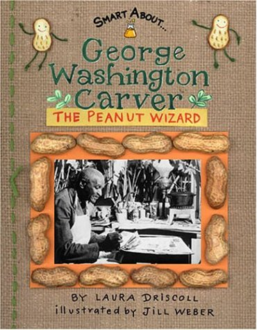 George Washington Carver: The Peanut Wizard (Smart About...)