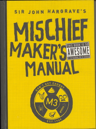 Sir john hargrave's mischief maker's manual: sir john hargrave.