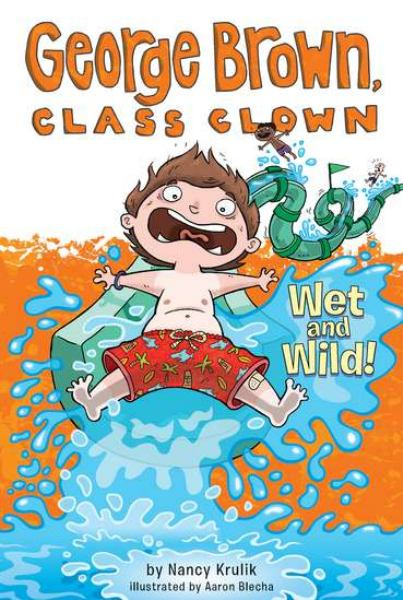 Wet and Wild! (George Brown, Class Clown, Bk. 5)