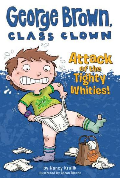 Attack of the Tighty Whities! (George Brown, Class Clown, Bk. 7)