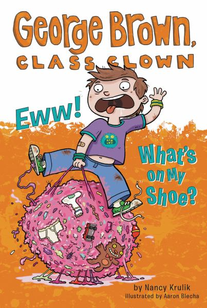 Eww! What's on My Shoe? (George Brown, Class Clown, Bk. 11)