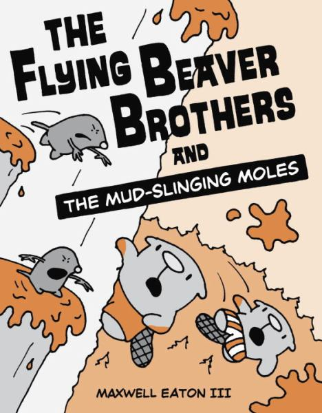 The Flying Beaver Brothers and the Mud-Slinging Moles