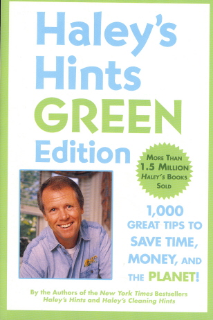 Haley's Hints, Green Edition: 1,000 Great Tips To Save Time, Money, and the Planet!