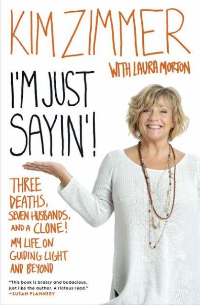 I'm Just Sayin'!: Three Deaths, Seven Husbands, and a Clone!: My Life on 'Guiding Light' and Beyond