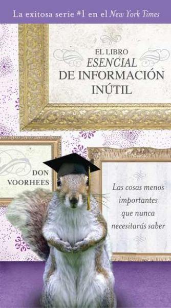 El Libro Escenial de Información Inútil: Las Cosas Menos Importantes Que Nunca Necesitarás Saber