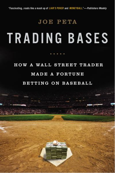 Trading Bases: How a Wall Street Trader Make a Fortune Betting on Baseball