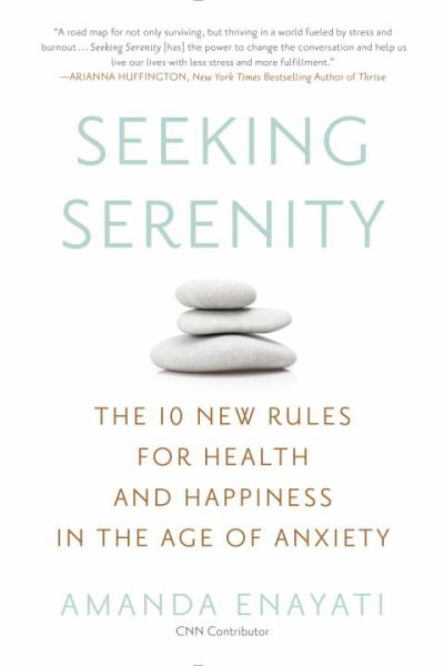 Seeking Serenity: The 10 New Rules for Health and Happiness in the Age of Anxiety