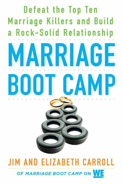 Marriage Boot Camp: Defeat the Top 10 Marriage Killers and Build a Rock-Solid Relationship