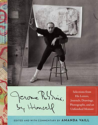 Jerome Robbins, by Himself: Selections from His Letters, Journals, Drawings, Photographs, and an Unfinished Memoir