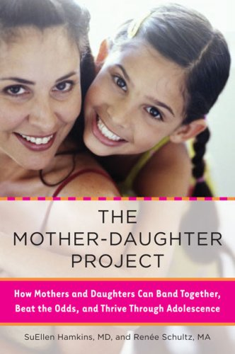 The Mother-Daughter Project: How Mothers and Daughters Can Band Together, Beat the Odds, and Thrive Through Adolescence