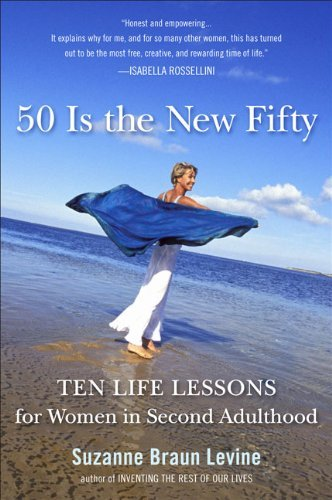 50 Is the New Fifty: Ten Life Lessons for Women in Second Adulthood
