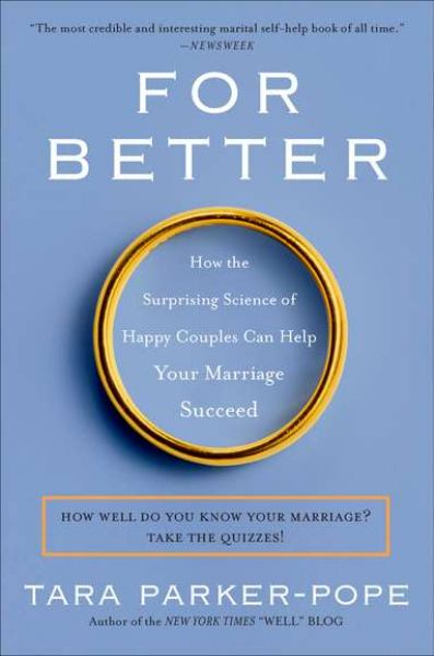 For Better: How the Surprising Science of Happy Couples Can Help Your Marriage Succeed.