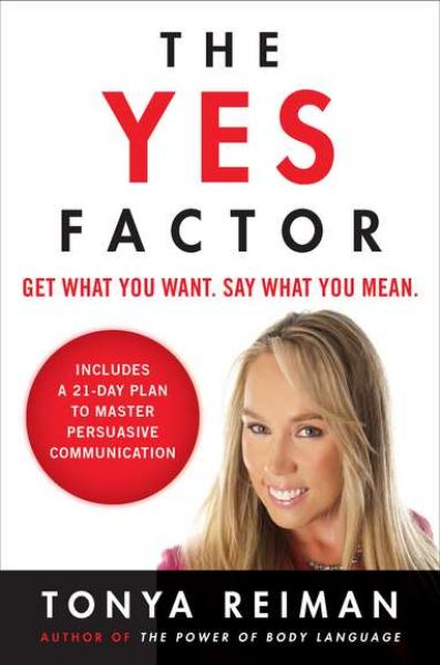 The Yes Factor: Get What You Want, Say What You Mean.