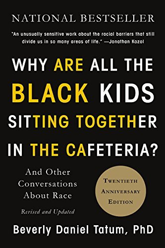 Why Are All the Black Kids Sitting Together in the Cafeteria?  and Other Conversations About Race (Revised and Updated)