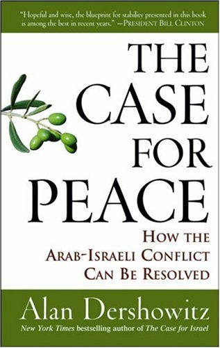 The Case for Peace: How the Arab-Israeli Conflict Can Be Rsolved
