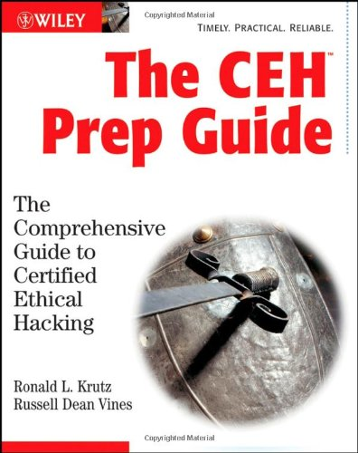 The CEH Prep Guide: The Comprehensive Guide to Certified Ethical Hacking with CDROM