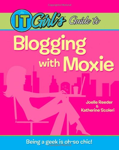 The It Girl's Guide to Blogging with Moxie