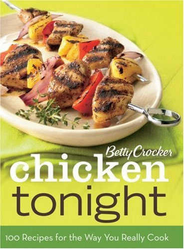 Chicken Tonight: 100 Recipes for the Way You Really Cook