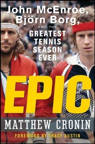 Epic: John McEnroe, Bjorn Borg, and the Greatest Tennis Season Ever