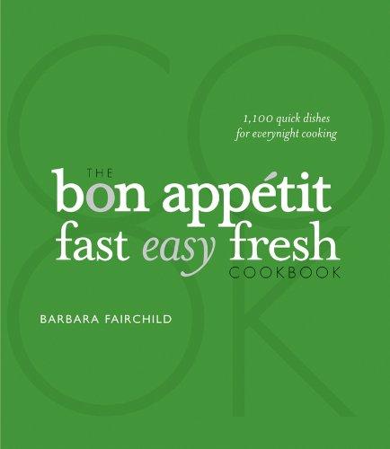 The Bon Appétit Cookbook: Fast Easy Fresh