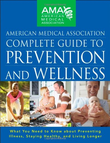 American Medical Association Complete Guide to Prevention and Wellness (AMA, American Medical Association)