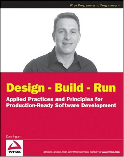 Design - Build - Run: Applied Practices and Principles for Production Ready Software Development (Wrox Programmer to Programmer)