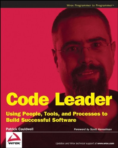Code Leader: Using People, Tools, and Processes to Build Successful Software (Programmer to Programmer)