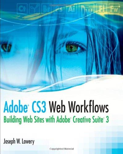 Adobe CS3 Web Workflows: Building Websites with Adobe Creative Suite 3