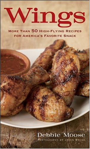 Wings: 50 High-Flying Recipes for America's Favorite Snack