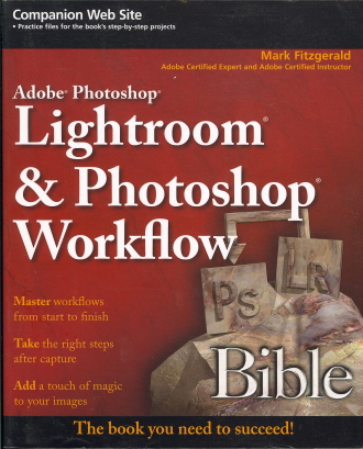 Adobe Photoshop Lightroom and Photoshop Workflow Bible