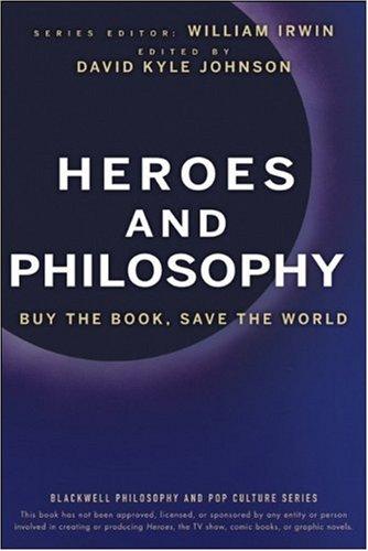 Heroes and Philosophy: Buy the Book, Save the World (The Blackwell Philosophy and Pop Culture Series)