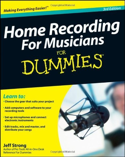 Home Recording For Musicians For Dummies (3rd Edition)