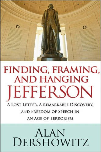 Finding, Framing, and Hanging Jefferson: A Lost Letter, a Remarkable Discovery, and Freedom of Speech in an Age of Terrorism
