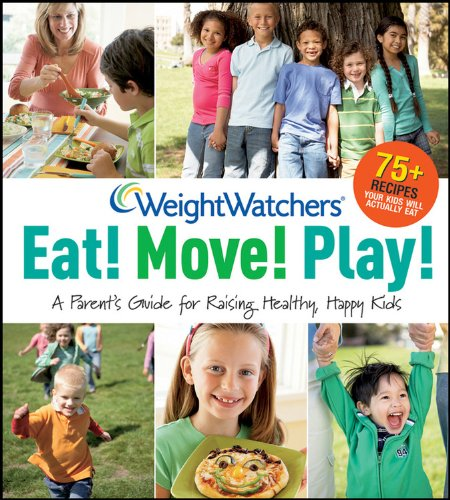 Eat! Move! Play!: A Parent's Guide for Raising Healthy, Happy Kids (Weight Watchers)