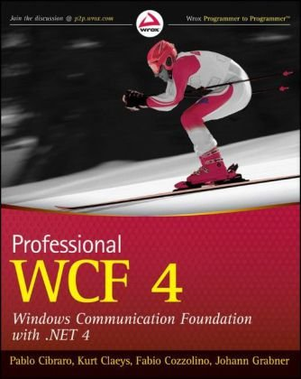Professional WCF 4: Windows Communication Foundation with .NET 4 (Wrox Programmer to Programmer)