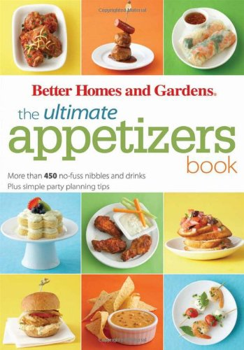 The Ultimate Appetizers Book: More than 450 No-Fuss Nibbles and Drinks Plus simple party planning tips (Better Homes & Gardens)