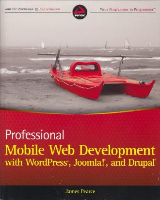 Professional Mobile Web Development with WordPress, Joomla! and Drupal (Wrox Programmer to Programmer)