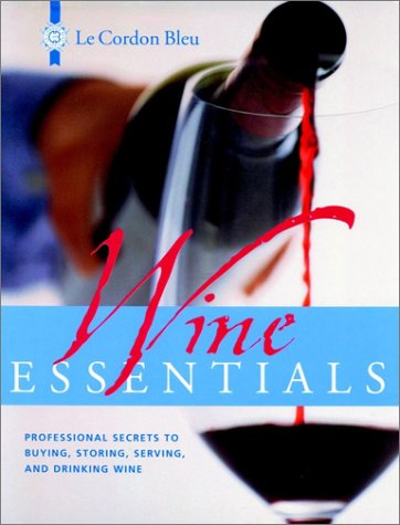 Le Cordon Bleu Wine Essentials: Professional Secrets to Buying, Storing, and Drinking Wine