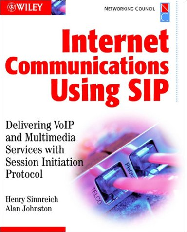 Internet Communications Using Sip: Delivering Volp and Multimedia Services with Session Initiation Protocol