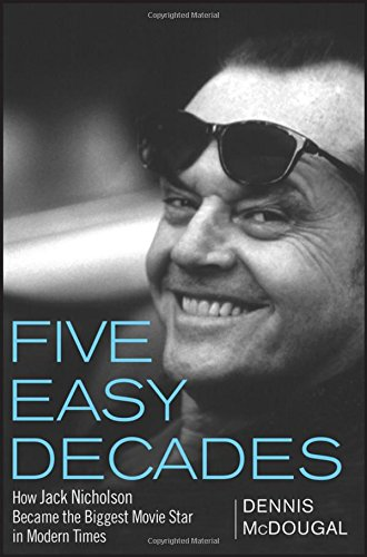 Five Easy Decades: How Jack Nicholson Became the Biggest Movie Star in Modern Times