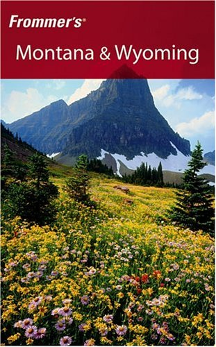 Montana & Wyoming (6th Edition, Frommer's)
