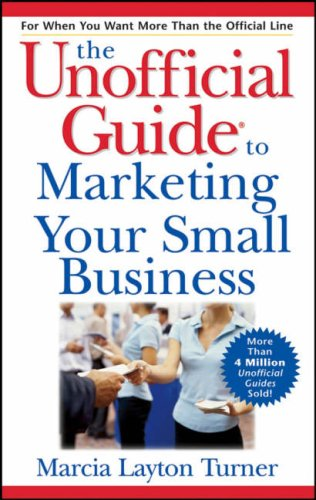 The Unofficial Guide to Marketing Your Small Business