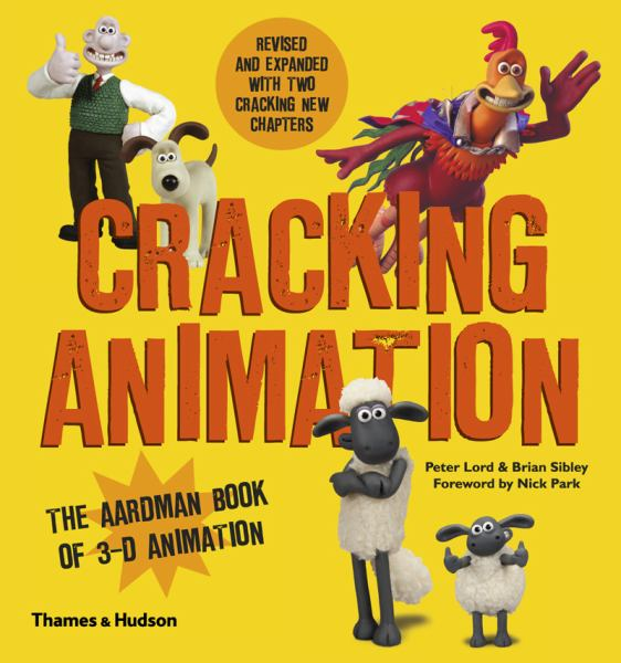 Cracking Animation (Aardman Book of 3-D Animation, 4th Edition)